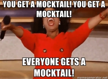 "A meme of Oprah saying, ""you get a mocktail! You get a mocktail!"""